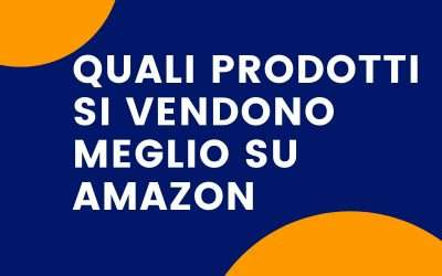 Quali prodotti si vendono meglio su Amazon